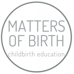 Matters of Birth Childbirth Education